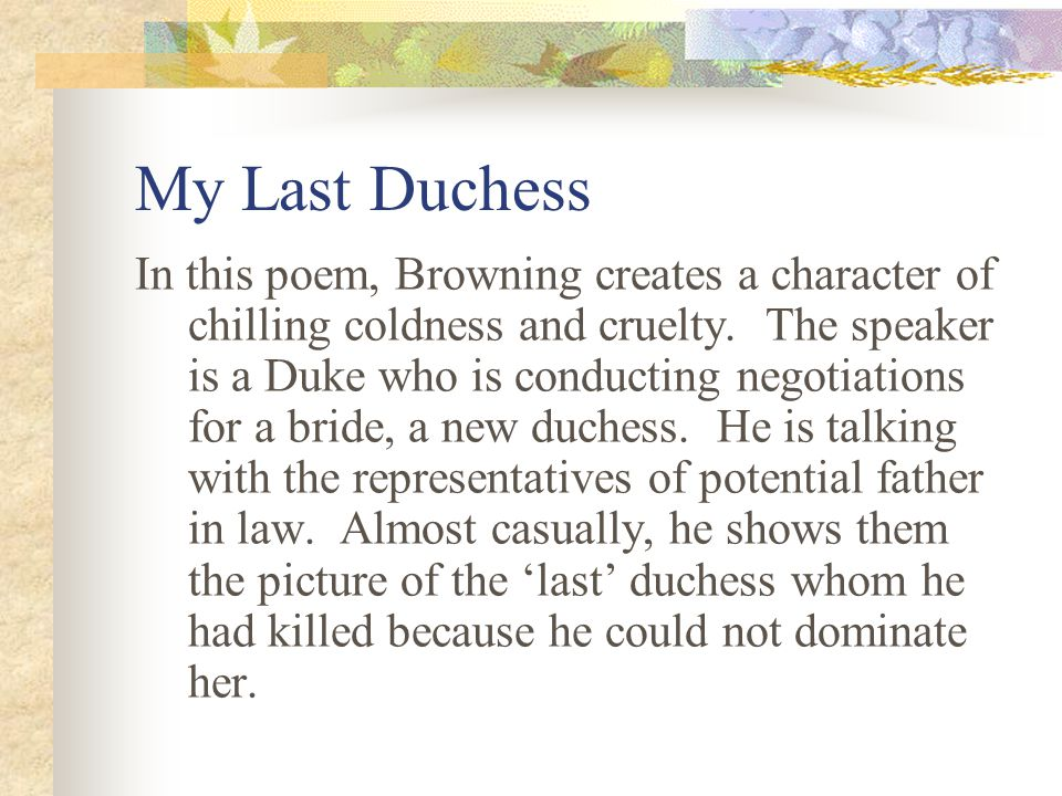 My Last Duchess In this poem, Browning creates a character of