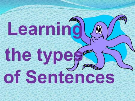 Learning the types of Sentences.
