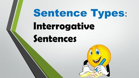 Sentence Types: Interrogative Sentences.