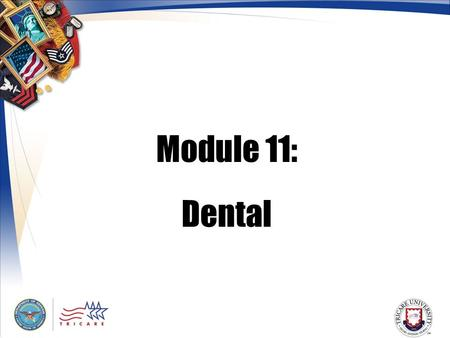 Module 11: Dental. 2 Module Objectives After this module, you should be able to: Explain the purpose of the Active Duty Dental Program Describe eligibility.