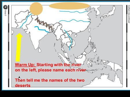 Warm Up: Starting with the river on the left, please name each river Then tell me the names of the two deserts.