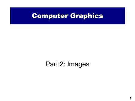 1 Computer Graphics Part 2: Images. 2 What is an image?  An image is the graphical and visual representation of some information that can be <strong>displayed</strong>.