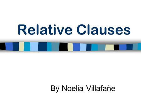 Relative Clauses By Noelia Villafañe. Why learn Relative Clauses? To give additional info about something without starting another sentence. Text becomes.