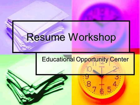Resume Workshop Educational Opportunity Center. Basics The resume is a tool to get you an interview! The purpose of the resume is to briefly relate who.