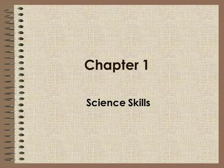 Chapter 1 Science Skills.