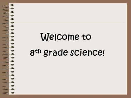 Welcome to 8 th grade science!. All about Mr. Nelson I grew up outside of Chicago, Illinois I graduated From Carroll University (Waukesha, Wisconsin)