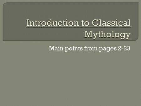 Main points from pages 2-23. Mythology tells us how ancient people thought and felt about the world around them. When the myths were developed, people.