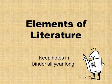 Elements of Literature Keep notes in binder all year long.