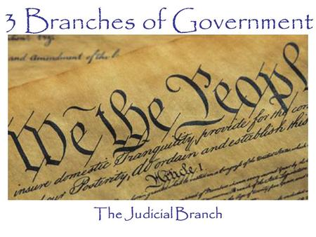 "3 Branches of Government The Judicial Branch. Creation of the Judicial Created by the Constitution These courts are called ""Guardians of the Constitution"""