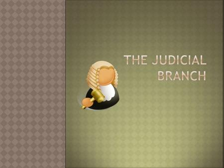  Judicial: relating to laws and courts  Trial: a legal examination in which the disputing groups meet in court and present their positions to an impartial.
