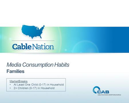 Media Consumption Habits Families MarketBreaks At Least One Child (0-17) in Household 2+ Children (0-17) in Household.