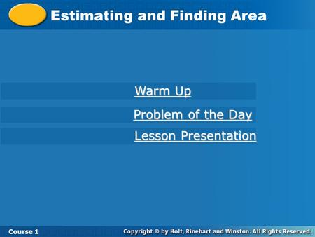 Estimating and Finding Area Course 1 Warm Up Warm Up Lesson Presentation Lesson Presentation Problem of the Day Problem of the Day.