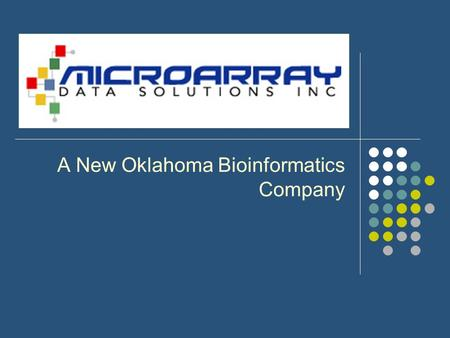 A New Oklahoma Bioinformatics Company. Microarray and Bioinformatics.