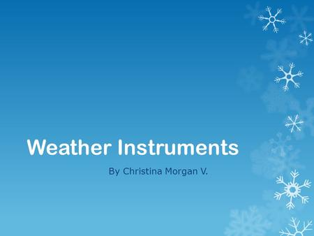 Weather Instruments By Christina Morgan V.. Barometer  A Barometer is an instrument that measures the air pressure. If you read the barometer and it.