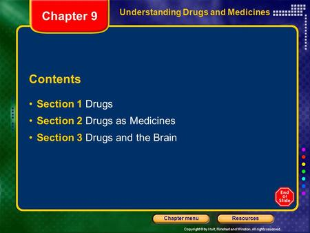 Copyright © by Holt, Rinehart and Winston. All rights reserved. ResourcesChapter menu Understanding Drugs and Medicines Contents Section 1 Drugs Section.
