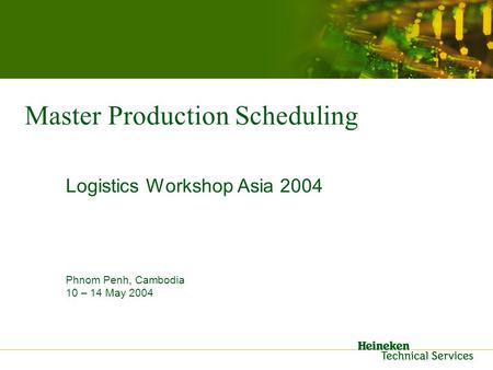 <strong>Master</strong> <strong>Production</strong> <strong>Scheduling</strong> Logistics Workshop Asia 2004 Phnom Penh, Cambodia 10 – 14 May 2004.