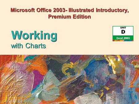Microsoft Office 2003- Illustrated Introductory, Premium Edition with Charts Working.
