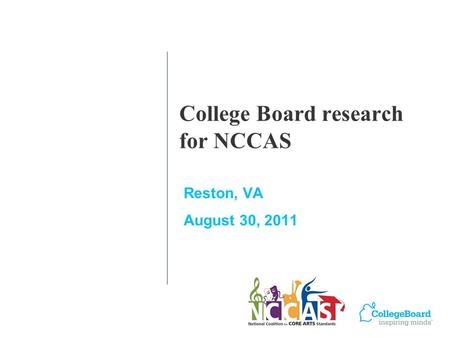 College Board research for NCCAS Reston, VA August 30, 2011.