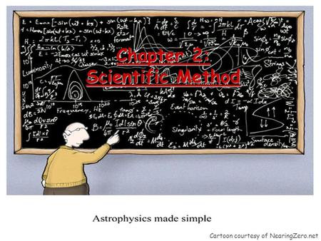 Chapter 2: Scientific Method Cartoon courtesy of NearingZero.net.