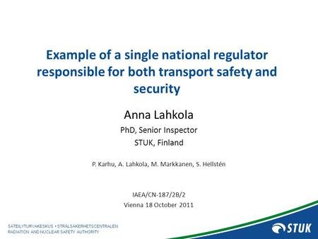 SÄTEILYTURVAKESKUS STRÅLSÄKERHETSCENTRALEN RADIATION AND NUCLEAR SAFETY AUTHORITY Example of a single national regulator responsible for both transport.