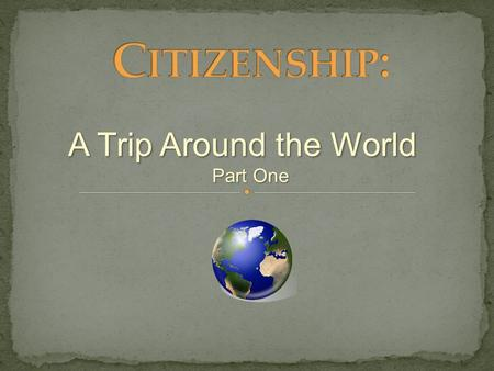 A Trip Around the World Part One Do citizens in all countries have the same rights and responsibilities?
