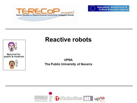 Reactive robots UPNA The Public University of Navarra Material for pupils & students.
