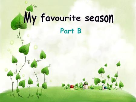 Part B. How many seasons are there in a year? spring summer fall winter warm and sunny hot cool and windy cold.
