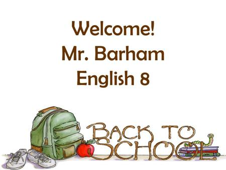 Welcome! Mr. Barham English 8. About Me Steve Barham is starting his seventeenth year at Seneca Ridge, and his twelfth year as Subject Area Lead Teacher.