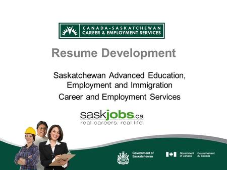 Resume Development Saskatchewan Advanced Education, Employment and Immigration Career and Employment Services.