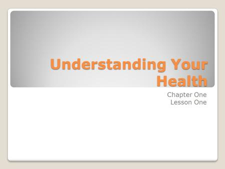 Understanding Your Health Chapter One Lesson One.