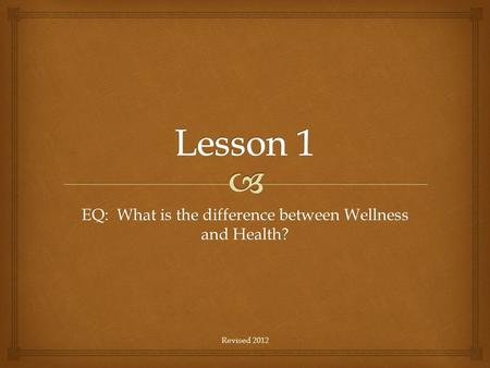 EQ: What is the difference between Wellness and Health? Revised 2012.