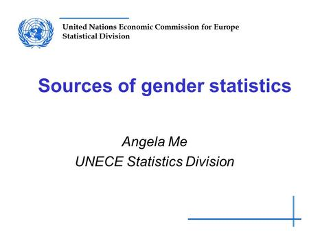 United Nations Economic Commission for Europe Statistical Division Sources of gender statistics Angela Me UNECE Statistics Division.