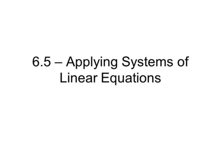 6.5 – Applying Systems of Linear Equations