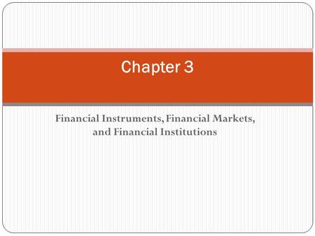 Financial Instruments, Financial Markets, and Financial Institutions