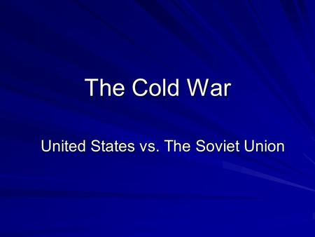 The Cold War United States vs. The Soviet Union. Definition Forty years of tension and hostility between the Soviet Union and the United States following.