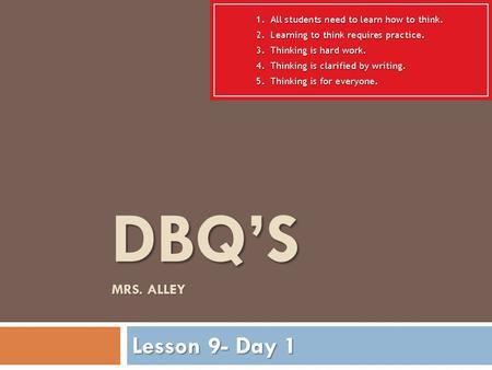 DBQ'S MRS. ALLEY Lesson 9- Day 1. What is a DBQ?  A DBQ, document based question, is a question that focuses around one or more documents.  The documents.