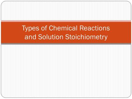 Types of Chemical Reactions <strong>and</strong> Solution Stoichiometry.