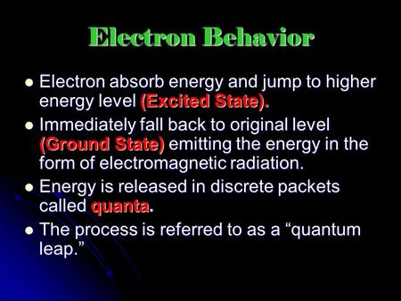 Electron Behavior Electron absorb energy and jump to higher energy level (Excited State). Immediately fall back to original level (Ground State) emitting.