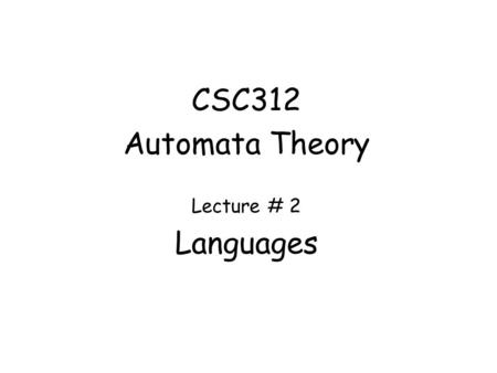 CSC312 Automata Theory Lecture # 2 Languages.