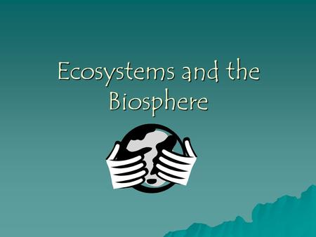 Ecosystems and the Biosphere Why???  What do animals and plants need to survive?  Why are frogs showing up with mutations?  How does pollution affect.