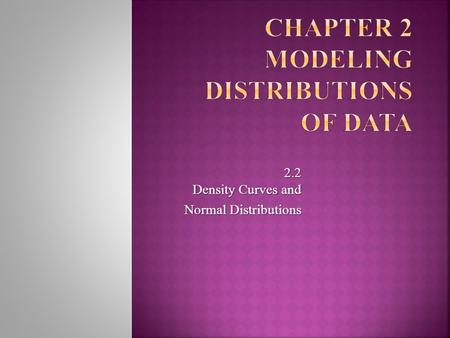 2.2 Density Curves and Normal Distributions. Exploring Quantitative Data In Chapter 1, we developed a kit of graphical and numerical tools for describing.