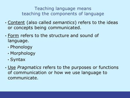 teaching pragmatics Pragmatics definition, the branch of semiotics dealing with the causal and other relations between words, expressions, or symbols and their users see more.