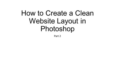 How to Create a Clean Website Layout in Photoshop Part 2.