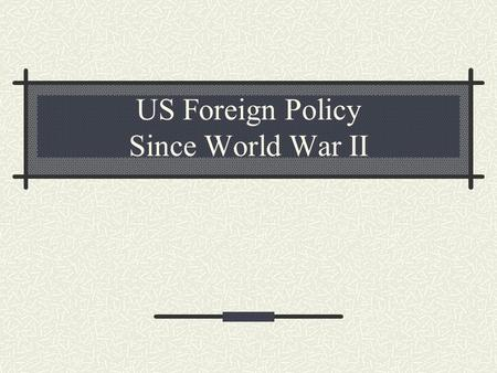 US Foreign Policy Since World War II. Differences among the victorious Allied Powers after World War II Wars have political, economic, and social consequences.