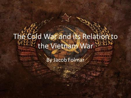 The Cold War and its Relation to the Vietnam War