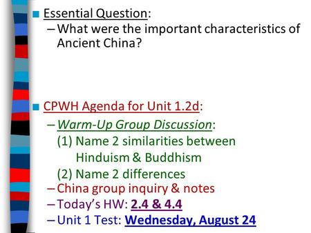 ■ Essential Question: – What were the important characteristics of Ancient China? ■ CPWH Agenda for Unit 1.2d: – Warm-Up Group Discussion: (1) Name 2 similarities.