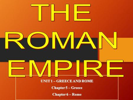 THE ROMAN EMPIRE UNIT 1 – GREECE AND ROME Chapter 5 – Greece