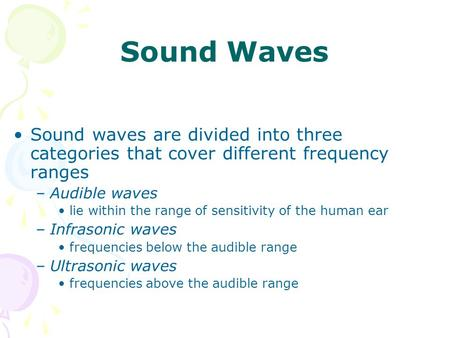 Sound Waves Sound waves are divided into three categories that cover different frequency ranges Audible waves lie within the range of sensitivity of the.