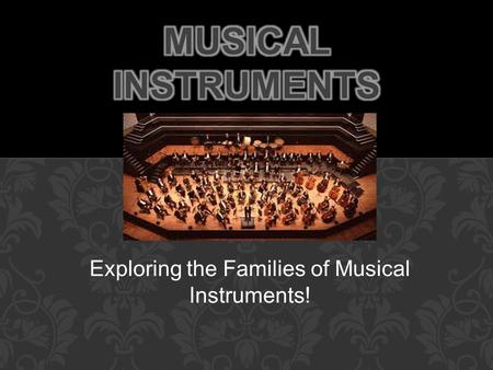 Exploring the Families of Musical Instruments!. Musical instruments, like plants and animals, are categorized into families. Traditional classical orchestra.