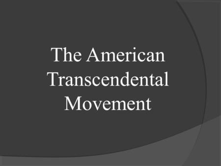 "The American Transcendental Movement. ""A new philosophy has risen maintaining that nothing is everything in general, and everything is nothing in particular"""